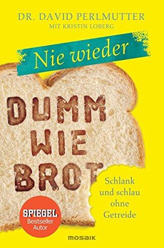 Nie wieder - Dumm wie Brot: Schlank und schlau ohne Getreide