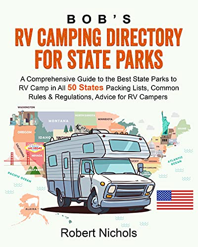Bob's RV Camping Directory for State Parks: A Comprehensive Guide to the Best State Parks to RV Camp in All 50 States - Packing Lists, Common Rules & Regulations, Advice for RV Campers by [Robert  Nichols]