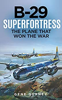 B-29 Superfortress (Annotated): The Plane that Won the War by [Gene Gurney]