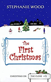 The First Christmas (Christmas On The Close Book 1) by [Stephanie Wood]