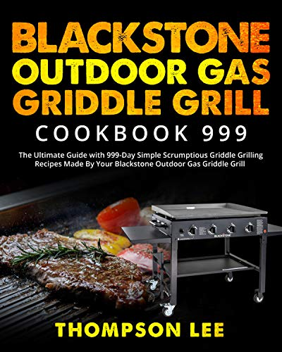 Blackstone Outdoor Gas Griddle Grill Cookbook 999: The Ultimate Guide with 999-Day Simple Scrumptious Griddle Grilling Recipes Made By Your Blackstone Outdoor Gas Griddle Grill (English Edition)