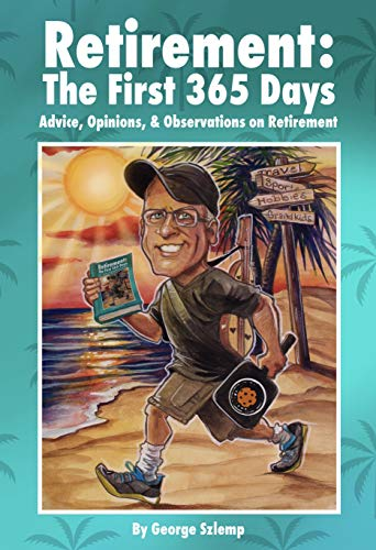Retirement: The First 365 Days: Advice, Opinions, Observations