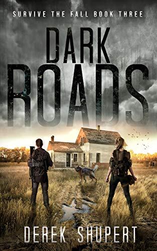 Dark Roads: A Post-Apocalyptic Survival Thriller (Survive the Fall Book 3) by [Derek Shupert]