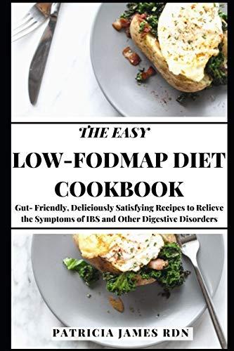 The Easy Low-FODMAP Diet Cookbook: Gut- Friendly,...