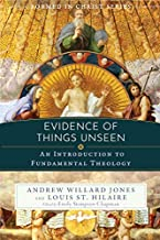 Evidence of Things Unseen: An Introduction to Fundamental Theology (Formed in Christ)
