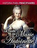 La moda de Marie Antoinette: Historia para principiantes
