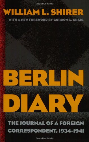 Compare Textbook Prices for Berlin Diary: The Journal of a Foreign Correspondent, 1934-1941  ISBN 9780801870569 by Shirer, William L.,Craig, Gordon A.