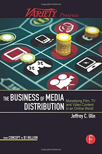 The Business of Media Distribution: Monetizing Film, TV and Video Content in an Online World (American Film Market Presents) -  Ulin, Jeff, Paperback