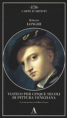 Viatico per cinque secoli di pittura veneziana. Ediz. illustrata
