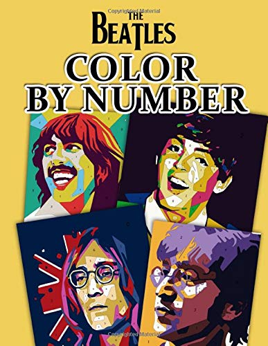 "The Beatles Color By Number: High-Quality Illustrations Of Favorite Characters ""The Beatles"" For Coloring And Having Fun"