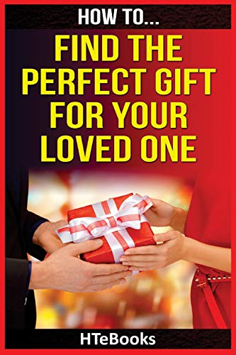 Download How To Find The Perfect Gift For Your Loved One (How To eBooks) 153513822X