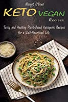 Keto Vegan Recipes: Tasty and Healthy Plant-Based Ketogenic Recipes for a Well-Nourished Life