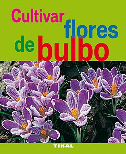 Cultivar Flores De Bulbo (Jardineria Y Plantas) (Jardinería Y Plantas)