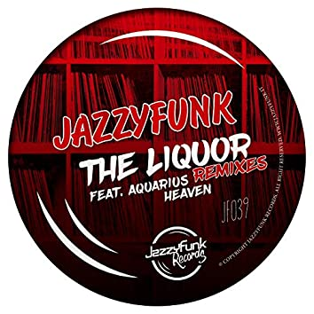 The Liquor (feat. Aquarius Heaven) [Remixes]