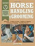 Horse Handling & Grooming: Haltering * Leading & Tying * Bathing & Clipping * Grooming & B...