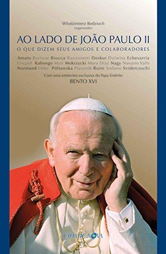 Ao lado de João Paulo II: O que dizem seus amigos e colaboradores