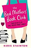 The Bad Mothers' Book Club: A laugh-out-loud novel full of humour and heart - Keris Stainton