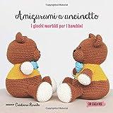 Amigurumi a uncinetto: i giochi morbidi per i bambini: Libro Amigurumi italiano con 12 progetti di uncinetto: animali e soft toy per bambini