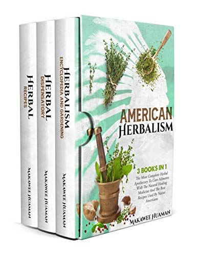 American Herbalism: 3 Books In 1: The Most Complete Herbal Apothecary: Natural Remedies And The Best Recipes Used By Native Americans to Improve your Wellness by [Makawee  Huaman ]