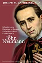 Reflections on a Pilgrimage to Rome on the Occasion of the Canonization of St. John Neumann
