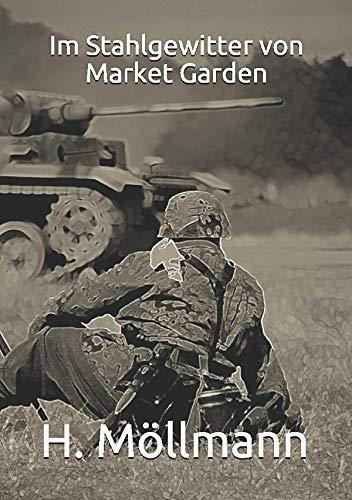 Im Stahlgewitter von Market Garden: Ein Roman über deutsche Landser an der Westfront 1944