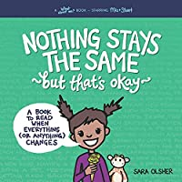 Nothing Stays the Same, but That's Okay: A Book to Read When Everything (or Anything) Changes (What about Me? Books)