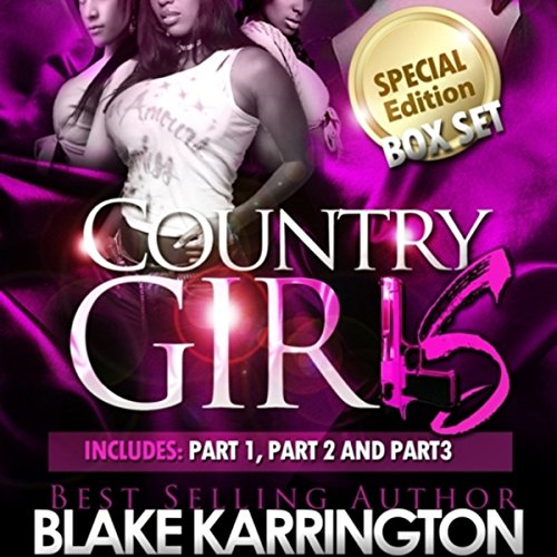 Country Girls Trilogy     Boxed Set, Book 1-3              By:                                                                                                                                 Blake Karrington                               Narrated by:                                                                                                                                 B. A. Washington                      Length: 8 hrs and 52 mins     56 ratings     Overall 3.9
