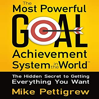 The Most Powerful Goal Achievement System in the World     The Hidden Secret to Getting Everything You Want              By:                                                                                                                                 Mike Pettigrew                               Narrated by:                                                                                                                                 Mike Pettigrew                      Length: 7 hrs and 56 mins     15 ratings     Overall 4.5