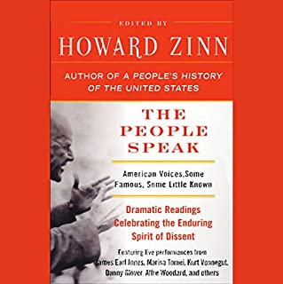 The People Speak     American Voices, Some Famous, Some Little Known              Written by:                                                                                                                                 Howard Zinn                               Narrated by:                                                                                                                                 James Earl Jones,                                                                                        Harris Yulin,                                                                                        Kurt Vonnegut                      Length: 1 hr and 41 mins     Not rated yet     Overall 0.0