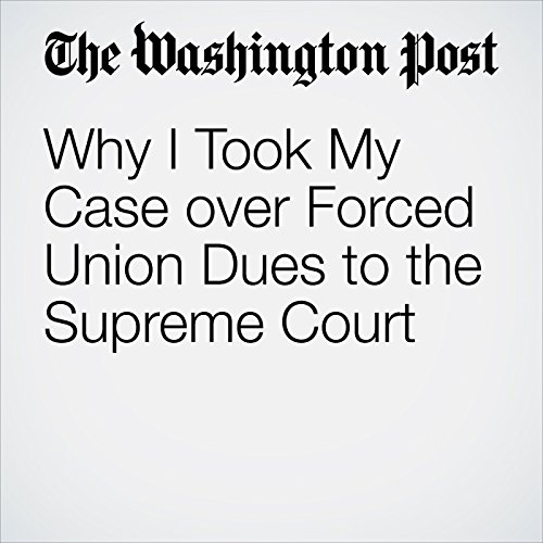 Why I Took My Case over Forced Union Dues to the Supreme Court copertina