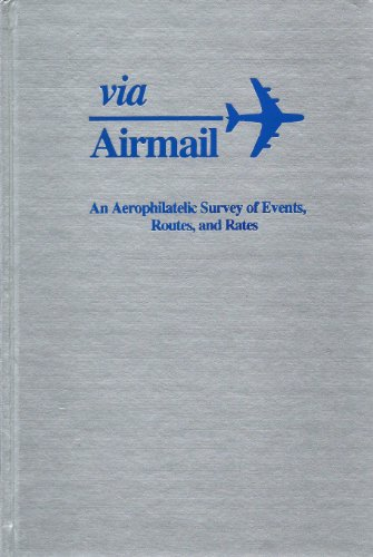 Via Airmail: An Aerophilatelic Survey of Events, Routes, and Rates