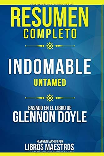 Resumen Completo: Indomable (Untamed) - Basado En El Libro De Glennon Doyle | Resumen Escrito Por Libros Maestros