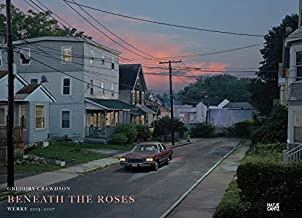 Gregory Crewdson: Beneath the Roses. Werke 2003-2007 - Reprint - by Crewdson Gregory (2011-10-13)