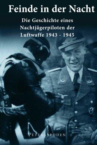 Feinde in der Nacht: Geschichte eines Nachtjagdpiloten der Luftwaffe 1943-1945