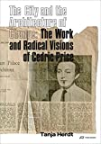 The City and the Architecture of Change: The Work and Radical Visions of Cedric Price - Tanja Herdt
