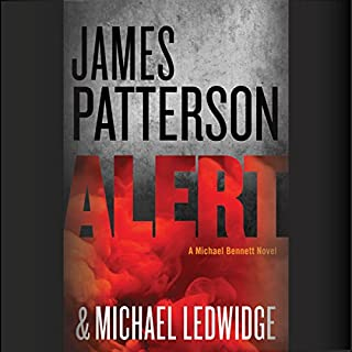 Alert                   Written by:                                                                                                                                 James Patterson,                                                                                        Michael Ledwidge                               Narrated by:                                                                                                                                 Danny Mastrogiorgio,                                                                                        Henry Leyva                      Length: 8 hrs and 26 mins     Not rated yet     Overall 0.0