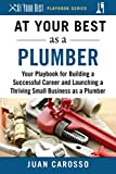 At Your Best as a Plumber: Your Playbook for Building a Great Career and Launching a Thriving Small Business as a Plumber (At Your Best Playbooks)
