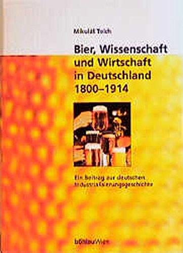 Bier, Wissenschaft und Wirtschaft in Deutschland 1800 - 1914. Ein Beitrag zur deutschen Industrialisierungsgeschichte