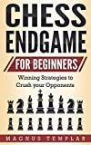 Chess For Beginners: Winning Strategies To Crush Your Opponents (chess Endgame)-Templar, Magnus