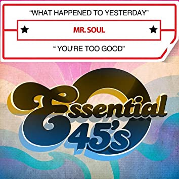 What Happened To Yesterday / You're Too Good (Digital 45)