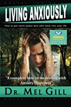 LIVING ANXIOUSLY - How To Put Some Peace And Calm Back Into Your Life: nervous, anxious, anxiety, panic, attack