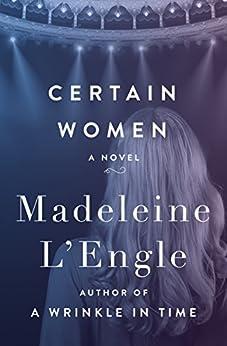 Certain Women: A Novel by [Madeleine L'Engle]