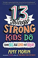 13 Things Strong Kids Do: Think Big, Feel Good, Act Brave