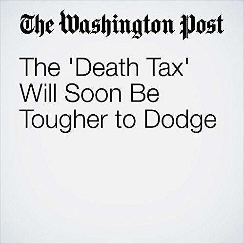The 'Death Tax' Will Soon Be Tougher to Dodge cover art