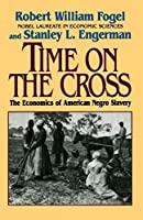Time on the Cross: The Economics of American Negro Slavery