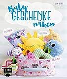 Babygeschenke nähen: Rasseltiere, Greiflinge und Spieluhren zum Kuscheln und Liebhaben