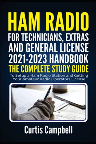 Ham Radio for Technicians, Extras and General License 2021-2023 Handbook: The Complete Study Guide to Setup a Ham Radio Station and Getting Your Amateur Radio Operators Licence