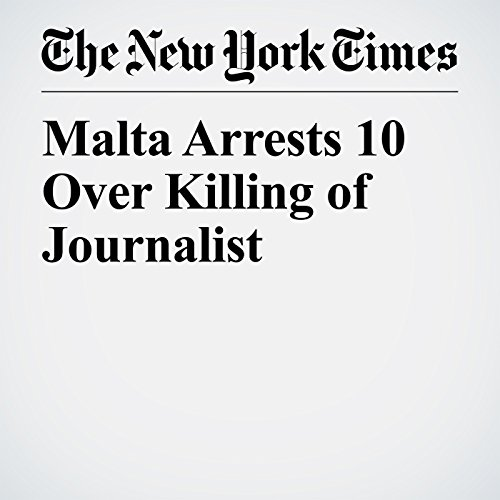 Malta Arrests 10 Over Killing of Journalist copertina