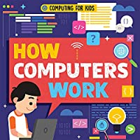 How Computers Work (Computing for Kids)