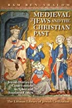 Medieval Jews and the Christian Past: Jewish Historical Consciousness in Spain and Southern France (The Little Library of Jewish Civilization)